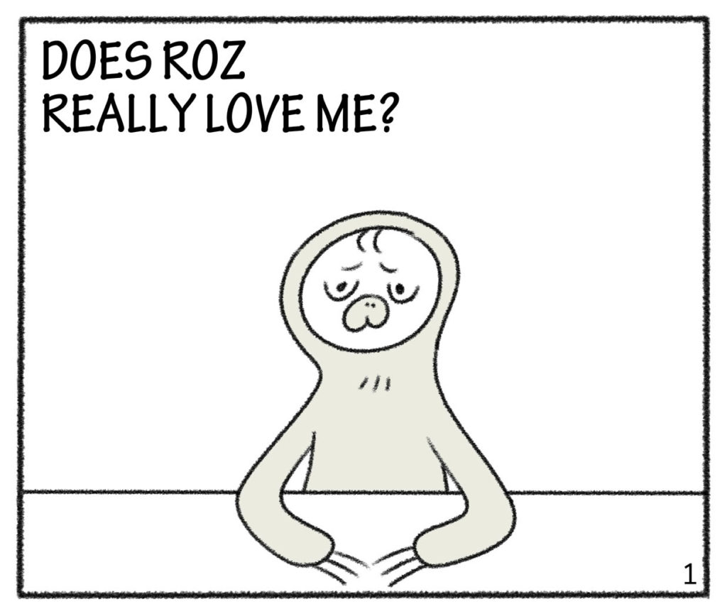 DOES ROZ REALLY LOVE ME?