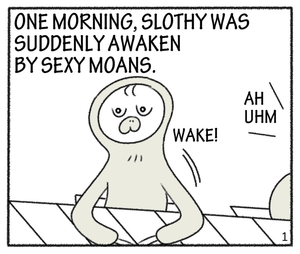 ONE MORNING,SLOTHY WAS SUDDENLY AWAKEN BY SEXY MOANS.AH UHM